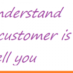 Listen to the customer – understand what he's saying